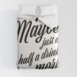 Maybe Just A Half A Drink More Comforters