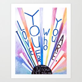 I Love You For Who You Are: By Elyse Remenowsky (#HeyCreateDaily) Art Print