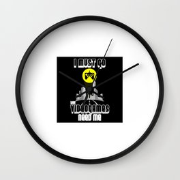 I Must Go Video Games Need Me Wall Clock
