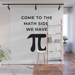 Come To The Math Side, We Have Pi Wall Mural