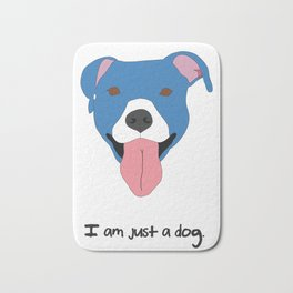 I am just a dog. Pit Bull. Bath Mat