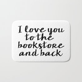 I Love You To The Bookstore And Back - Version II  Bath Mat