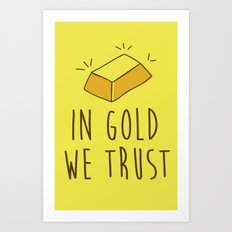 In Gold we trust! Art Print
