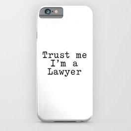Trust me I am a Lawyer iPhone Case