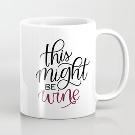 This Might Be Wine (for mug) Coffee Mug
