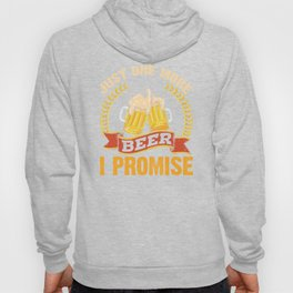 Just One More Beer I Promise Bar Pub Alcohol Drunk Design Hoody