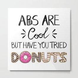 Abs Are Cool But Have You Tried Donuts - Light Metal Print