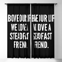Above our life we love a steadfast friend Blackout Curtain