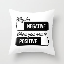 why be negative Throw Pillow