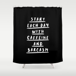Start Each Day With Caffeine and Sarcasm black-white sassy coffee poster home room wall decor Shower Curtain
