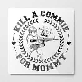 KILL A COMMIE FOR MOMMY Metal Print