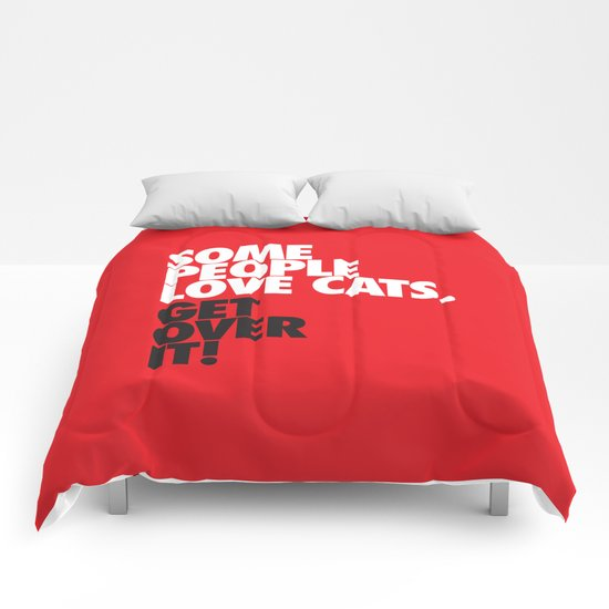 Some People Love Cats. Get Over It! Comforters
