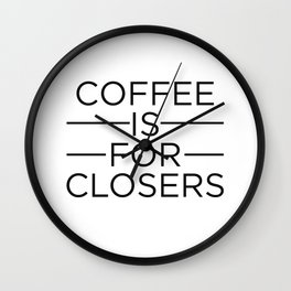 Coffee Is For Closers Wall Clock