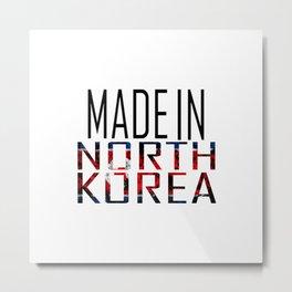 Made In North Korea Metal Print