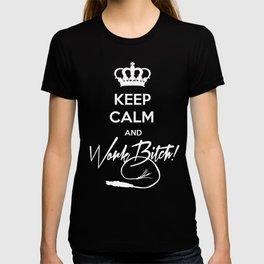 Keep Calm and Work B**ch. T-shirt