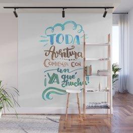 "Toda aventura comienza con un ""Ya que chucha"" Wall Mural"