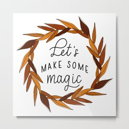 Make Some Magic Metal Print