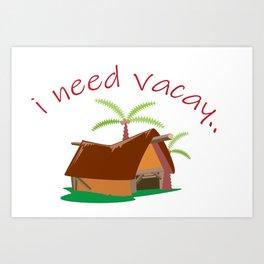 I Need Vacation Art Print