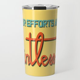 All your efforts are pointless Travel Mug