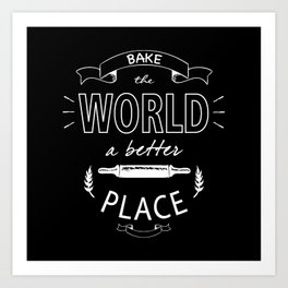 Bake the world a better place Art Print