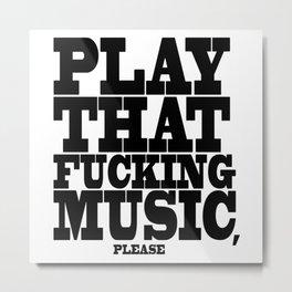 Play the fucking music Metal Print