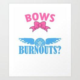 Bows or Burnouts Gender Reveal Funny T-Shirt Art Print