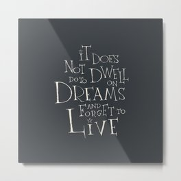 It does not do to dwell on dreams Metal Print