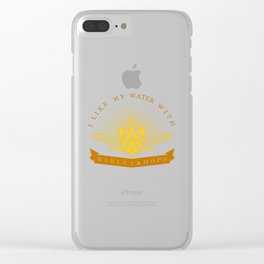 I Like My Water With Barley And Hops Clear iPhone Case