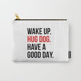Wake Up, Hug Dog, Have a Good Day Carry-All Pouch