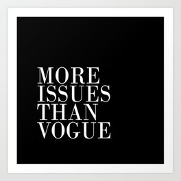 More Issues Than Vogue Art Print