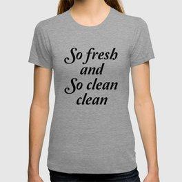 So fresh and so clean clean sign T-shirt
