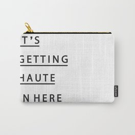 IT'S GETTING HAUTE IN HERE Carry-All Pouch