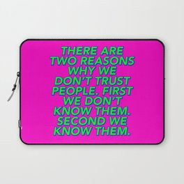 There Are Two Reasons We Don't Trust People Laptop Sleeve