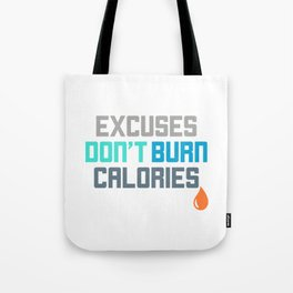 Excuses Don't Burn Calories Gym Workout Motivation Tote Bag