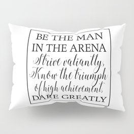 Daring Greatly - The Man in the Arena Quote by Theodore Roosevelt Pillow Sham