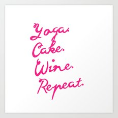 Yoga, cake, wine, repeat Art Print