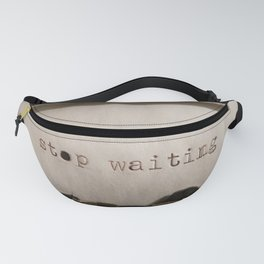 Stop Waiting Fanny Pack