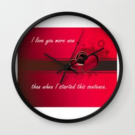 I love you more now than when I started this sentence. Wall Clock