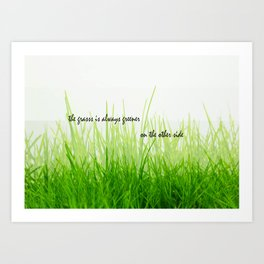The grass is always greener on the other side Art Print