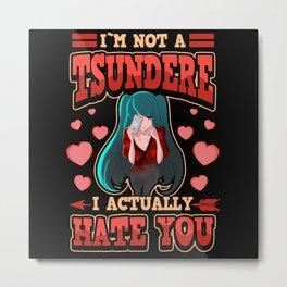 Funny Anime Tsundere Yandere Ween otaku gift Metal Print