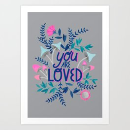 You are loved quote botanical illustration in grey Art Print