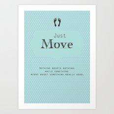 Just Move Art Print