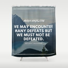 Maya Angelou Quote | We may encounter many defeats but we must not be defeated. Shower Curtain