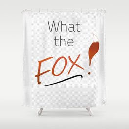 WHAT THE FOX! Shower Curtain