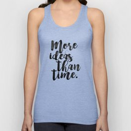 More Ideas Than Time Unisex Tank Top