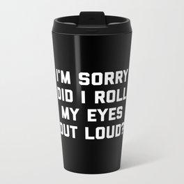 Roll My Eyes Funny Quote Metal Travel Mug