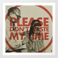 Please don't waste my time Art Print