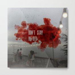 Don't Stay In Bed Metal Print