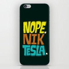 Nope. Nik Tesla. iPhone & iPod Skin