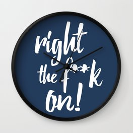 Right the f**k on! Wall Clock